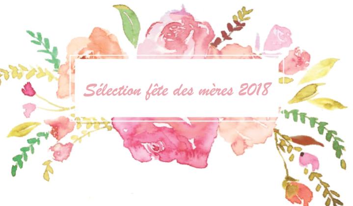 Idées cadeaux fête des mères 2018 + codes promo +concours